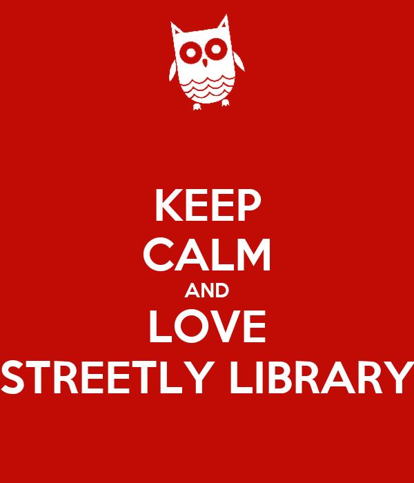 KEEP CALM AND LOVE STREETLY LIBRARY