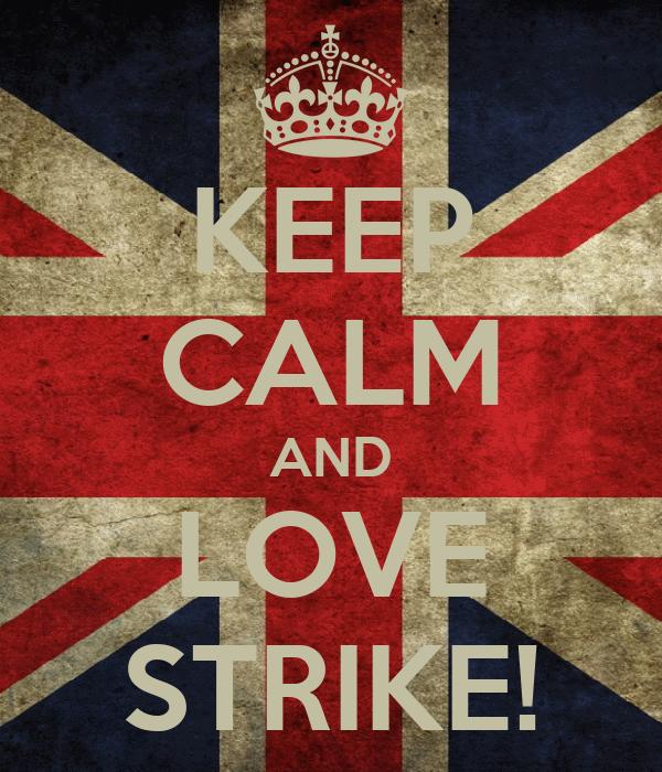KEEP CALM AND LOVE STRIKE!