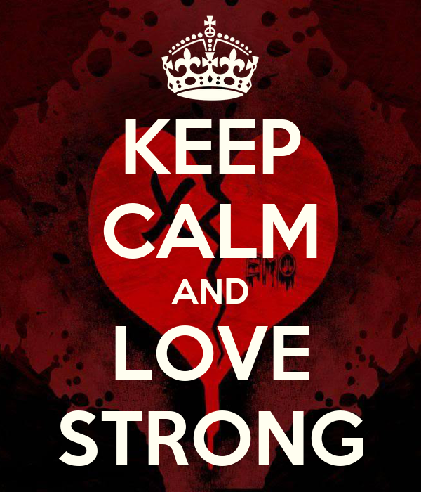 KEEP CALM AND LOVE STRONG