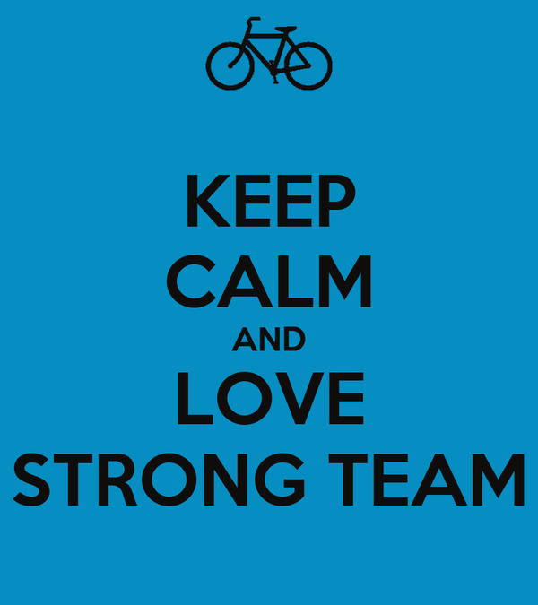 KEEP CALM AND LOVE STRONG TEAM