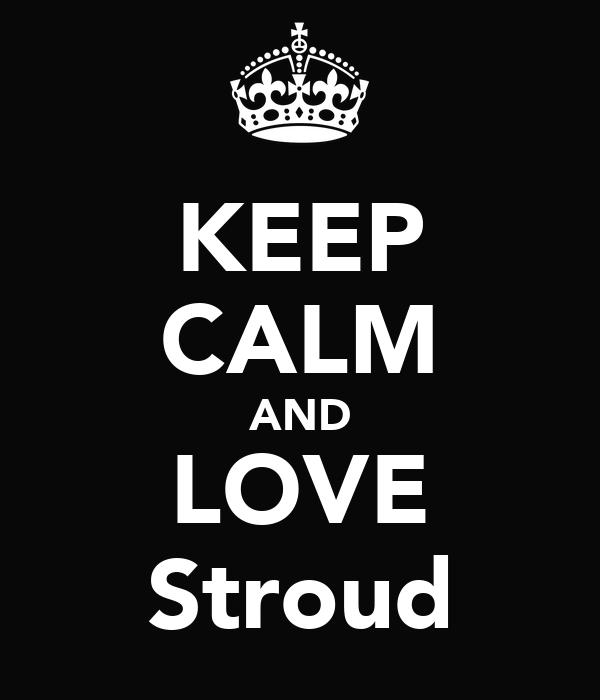 KEEP CALM AND LOVE Stroud