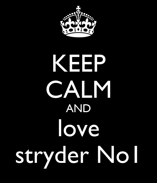 KEEP CALM AND love stryder No1
