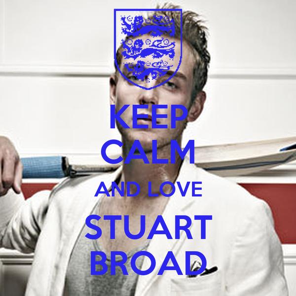 KEEP CALM AND LOVE STUART BROAD