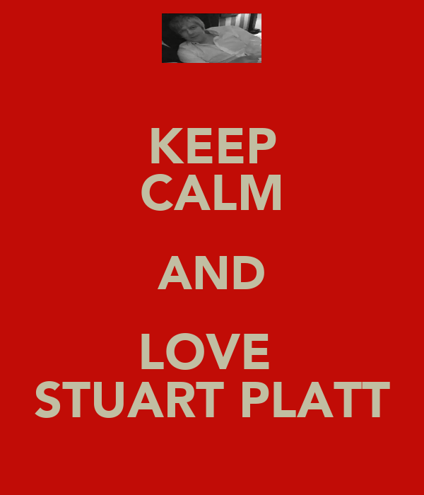 KEEP CALM AND LOVE  STUART PLATT