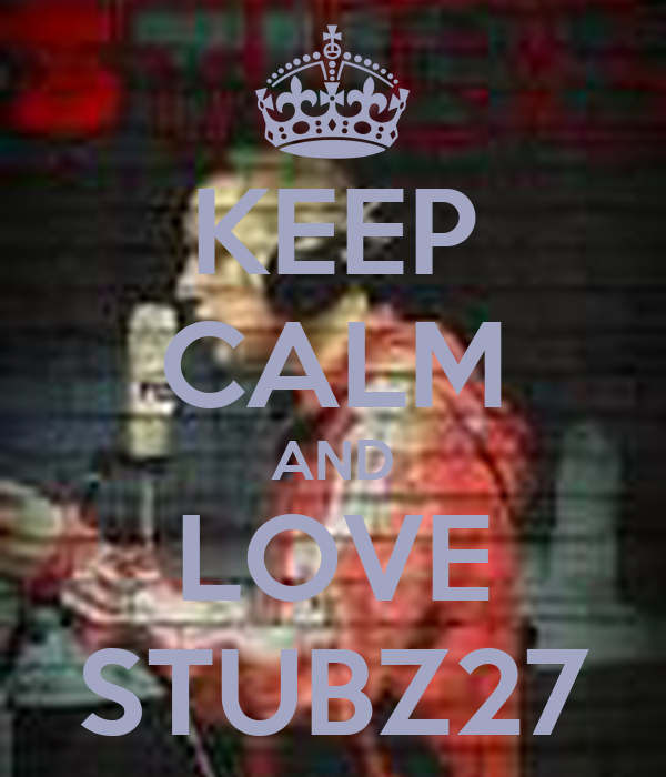 KEEP CALM AND LOVE STUBZ27