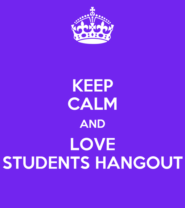 KEEP CALM AND LOVE STUDENTS HANGOUT