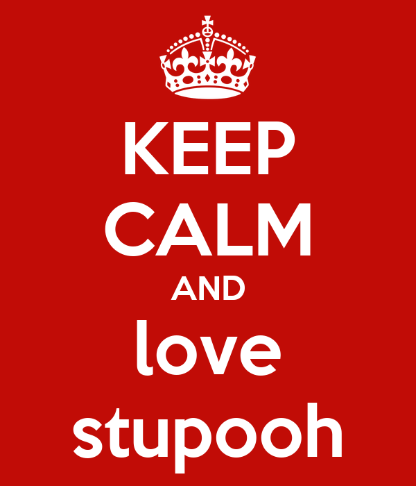 KEEP CALM AND love stupooh
