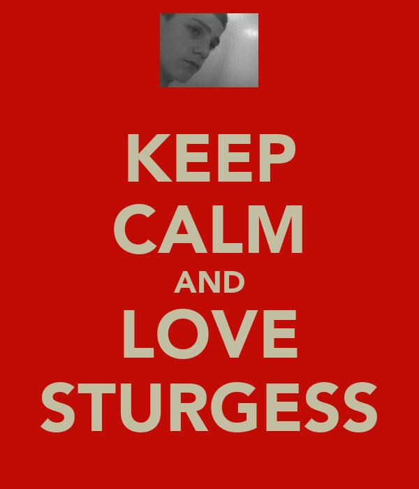 KEEP CALM AND LOVE STURGESS