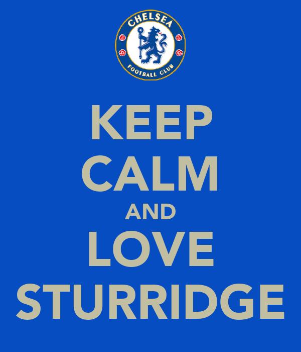 KEEP CALM AND LOVE STURRIDGE