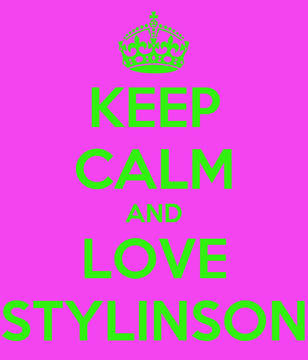 KEEP CALM AND LOVE STYLINSON