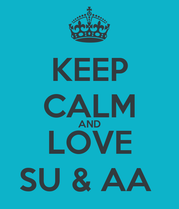 KEEP CALM AND LOVE SU & AA