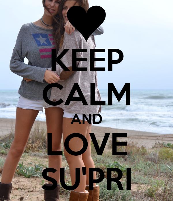 KEEP CALM AND LOVE SU'PRI