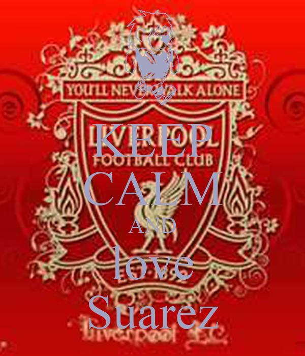KEEP CALM AND love Suarez