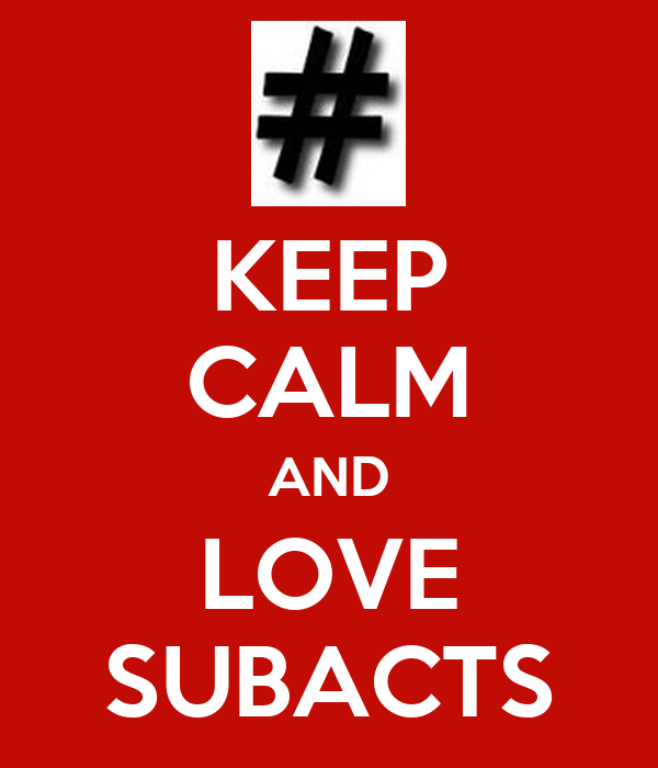 KEEP CALM AND LOVE SUBACTS
