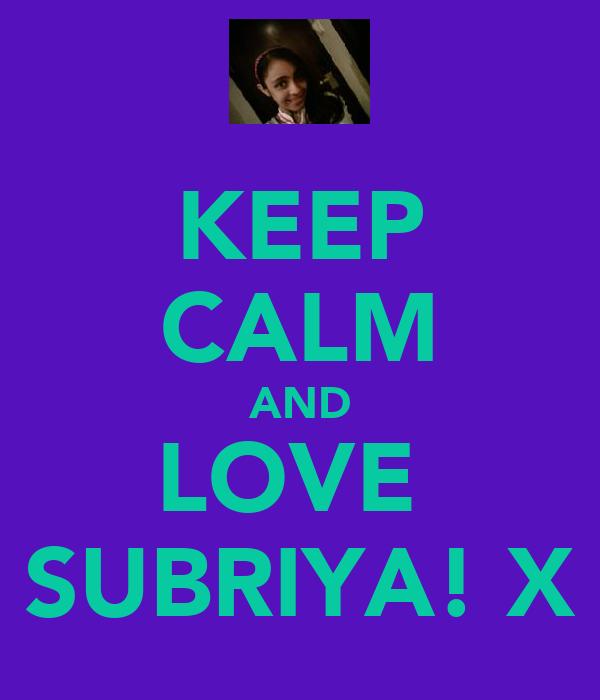 KEEP CALM AND LOVE  SUBRIYA! X