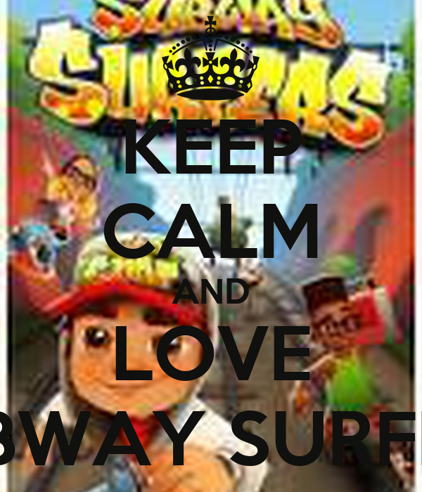 KEEP CALM AND LOVE SUBWAY SURFERS