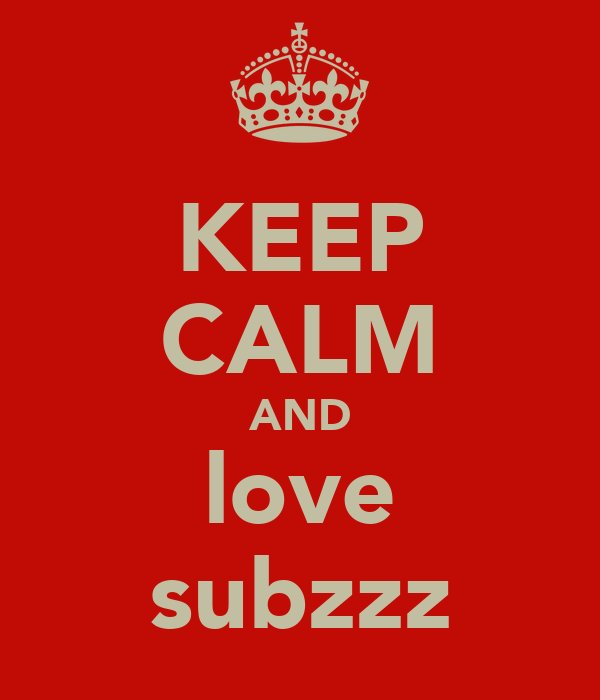 KEEP CALM AND love subzzz