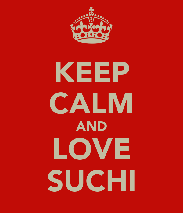 KEEP CALM AND LOVE SUCHI