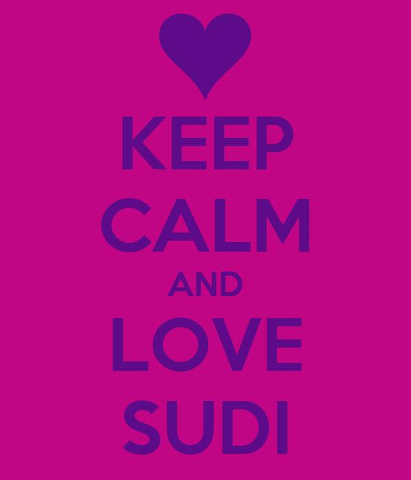 KEEP CALM AND LOVE SUDI