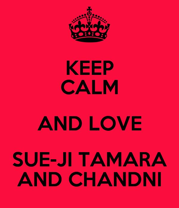 KEEP CALM AND LOVE SUE-JI TAMARA AND CHANDNI