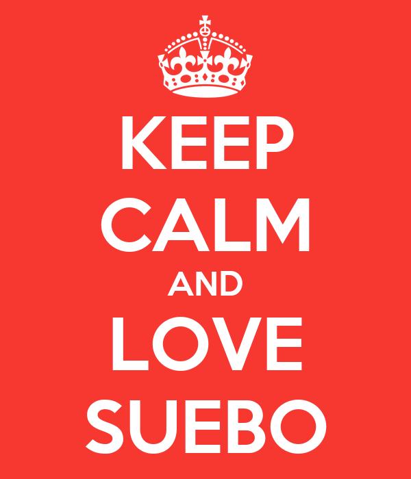 KEEP CALM AND LOVE SUEBO