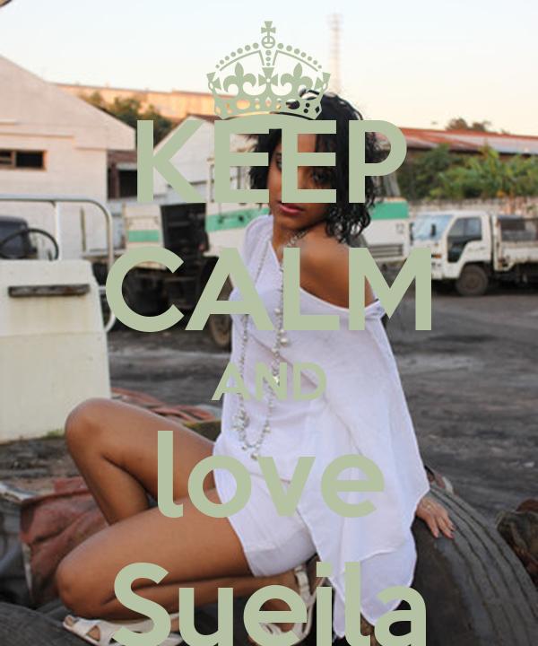 KEEP CALM AND love Sueila