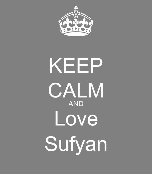 KEEP CALM AND Love Sufyan