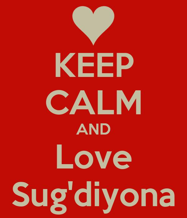 KEEP CALM AND Love Sug'diyona