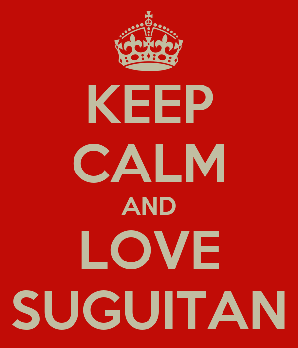 KEEP CALM AND LOVE SUGUITAN