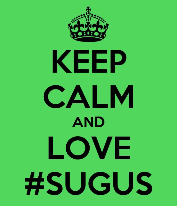 KEEP CALM AND LOVE #SUGUS