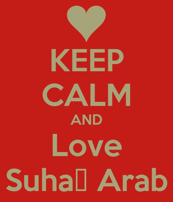 KEEP CALM AND Love Suha♥ Arab