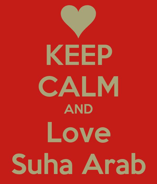 KEEP CALM AND Love Suha Arab