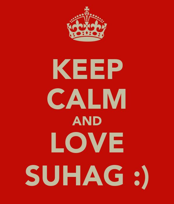 KEEP CALM AND LOVE SUHAG :)