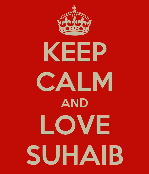 KEEP CALM AND LOVE SUHAIB