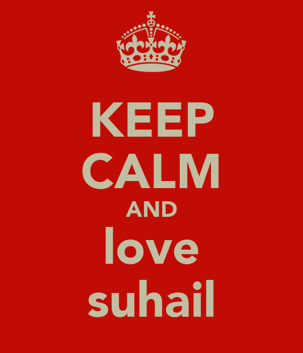 KEEP CALM AND love suhail