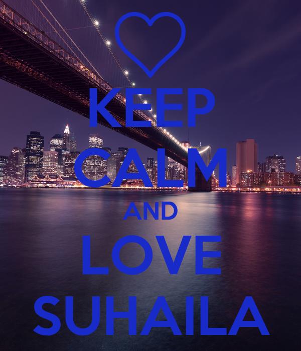 KEEP CALM AND LOVE SUHAILA