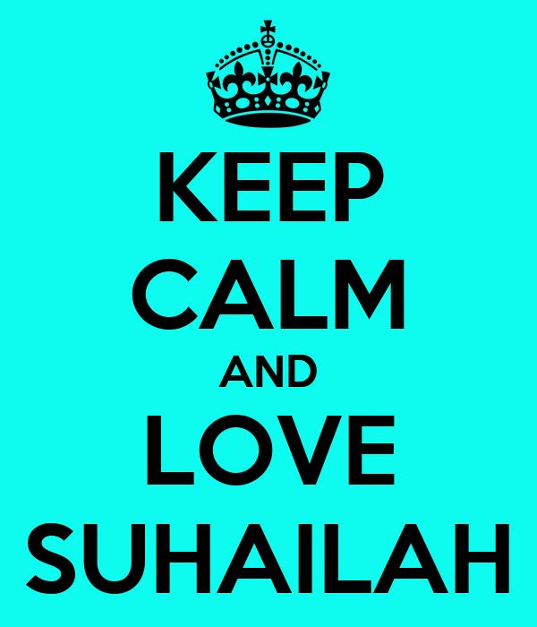 KEEP CALM AND LOVE SUHAILAH