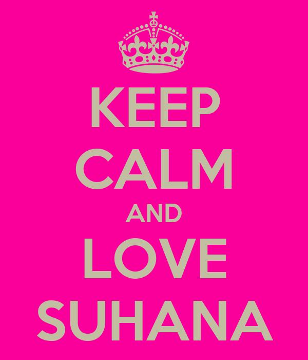 KEEP CALM AND LOVE SUHANA
