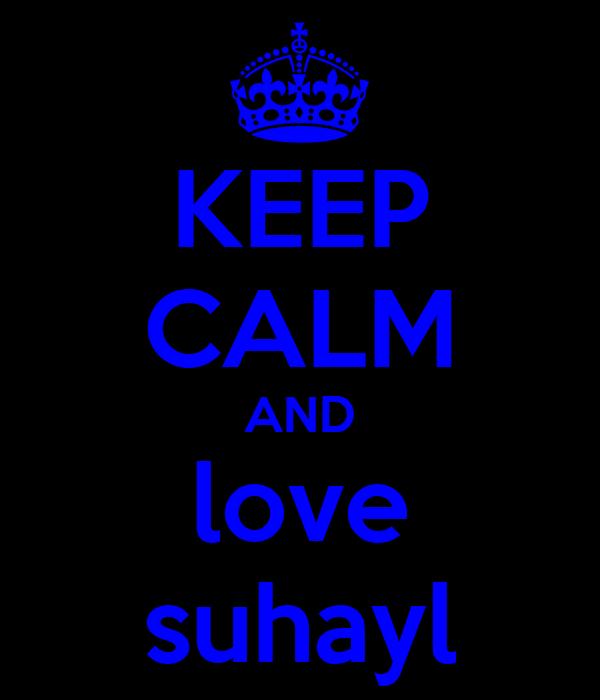 KEEP CALM AND love suhayl
