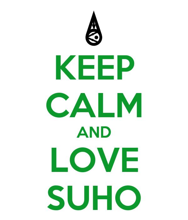 KEEP CALM AND LOVE SUHO