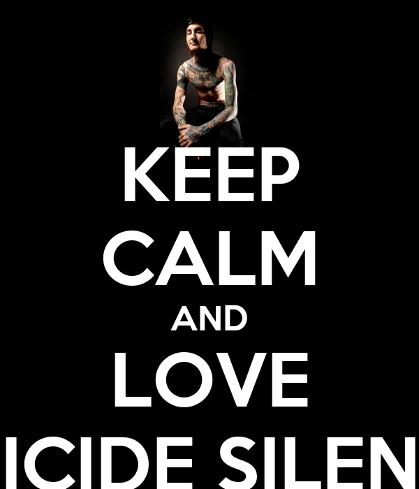 KEEP CALM AND LOVE SUICIDE SILENCE