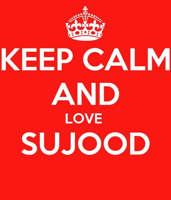 KEEP CALM AND LOVE  SUJOOD