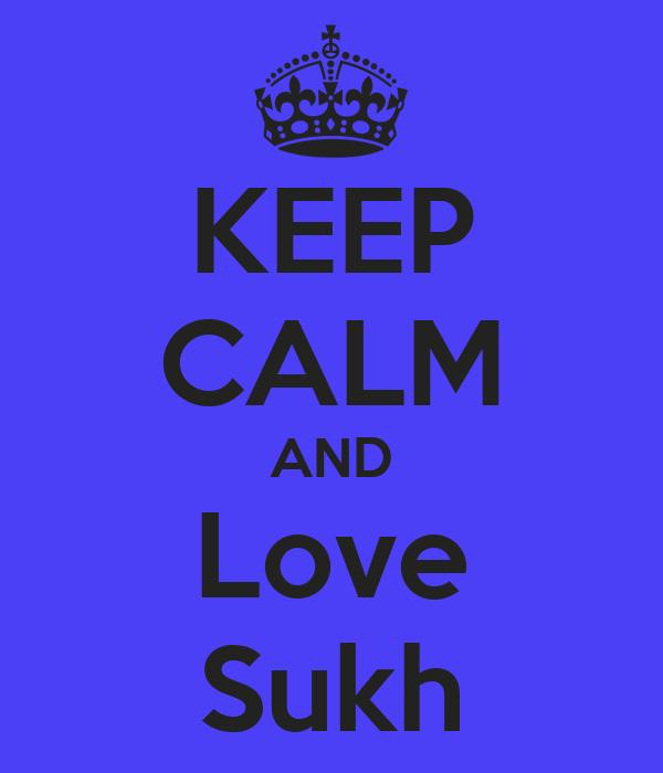 KEEP CALM AND Love Sukh