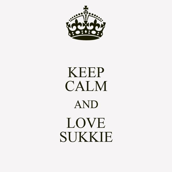 KEEP CALM AND LOVE SUKKIE