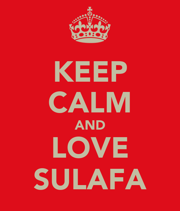 KEEP CALM AND LOVE SULAFA
