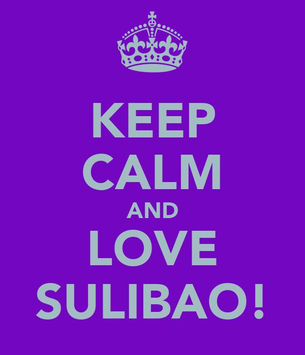KEEP CALM AND LOVE SULIBAO!