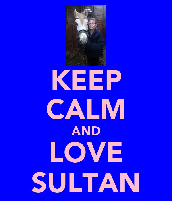 KEEP CALM AND LOVE SULTAN