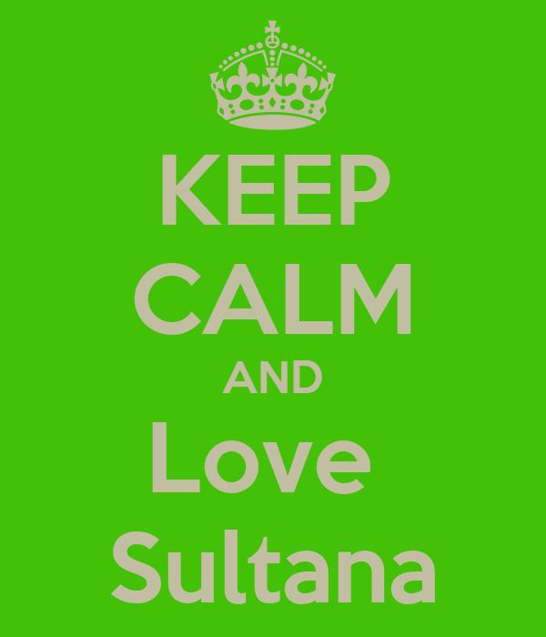 KEEP CALM AND Love  Sultana
