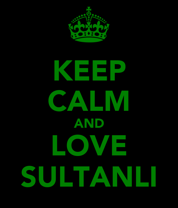 KEEP CALM AND LOVE SULTANLI