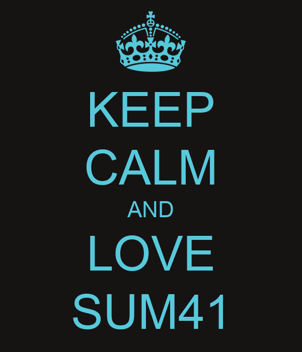 KEEP CALM AND LOVE SUM41